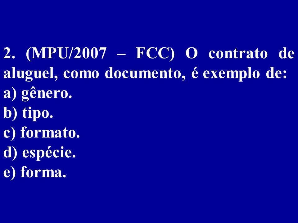 2. (MPU/2007 – FCC) O contrato de aluguel, como documento, é exemplo de: