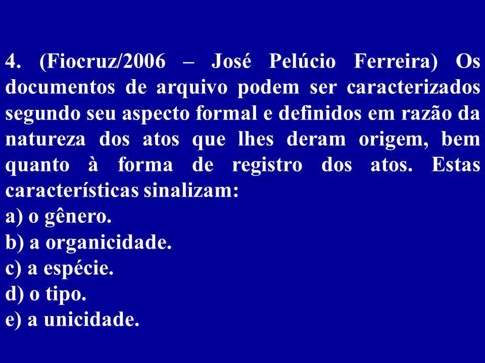 4. (Fiocruz/2006 – José Pelúcio Ferreira) Os documentos de arquivo podem ser caracterizados segundo seu aspecto formal e definidos em razão da natureza dos atos que lhes deram origem, bem quanto à forma de registro dos atos. Estas características sinalizam: