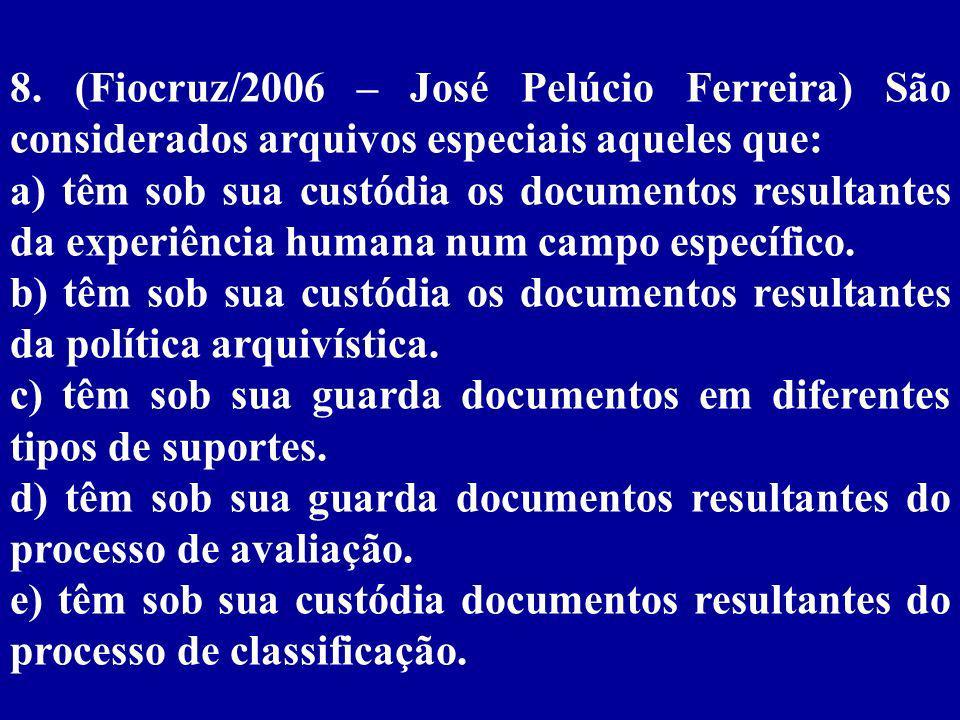 8. (Fiocruz/2006 – José Pelúcio Ferreira) São considerados arquivos especiais aqueles que: