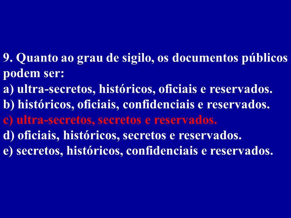 9. Quanto ao grau de sigilo, os documentos públicos podem ser: