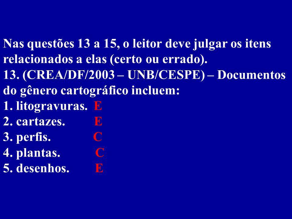 Nas questões 13 a 15, o leitor deve julgar os itens relacionados a elas (certo ou errado).