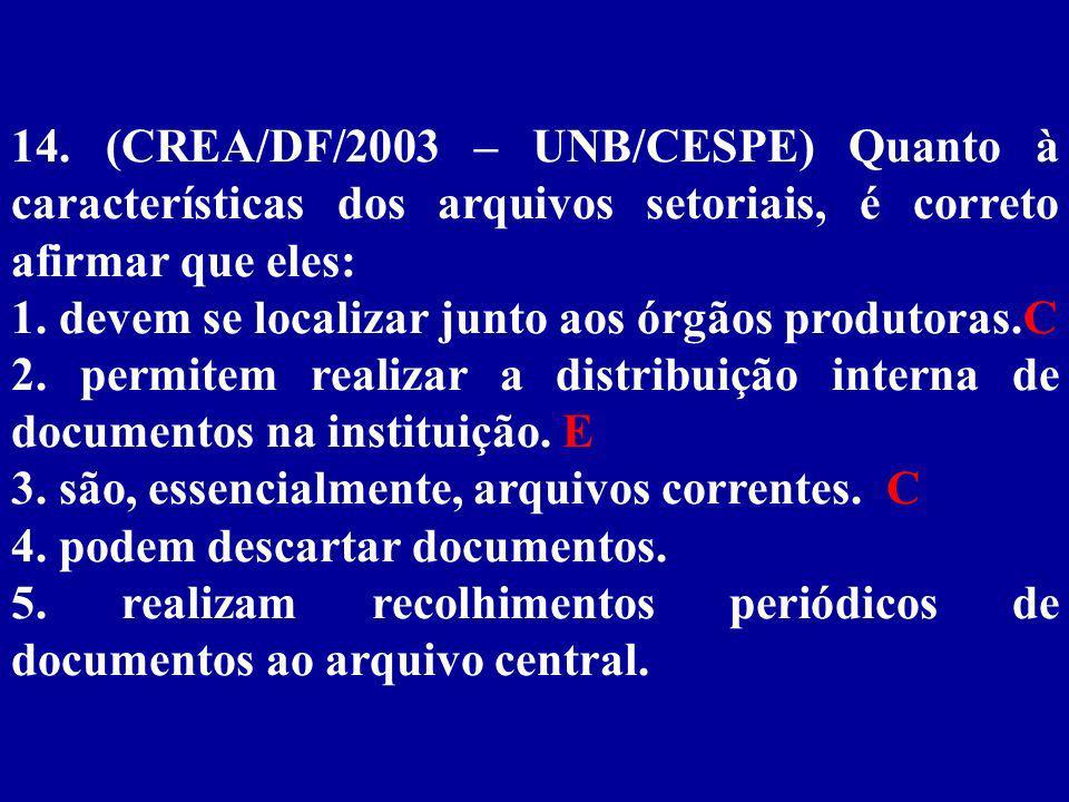 14. (CREA/DF/2003 – UNB/CESPE) Quanto à características dos arquivos setoriais, é correto afirmar que eles: