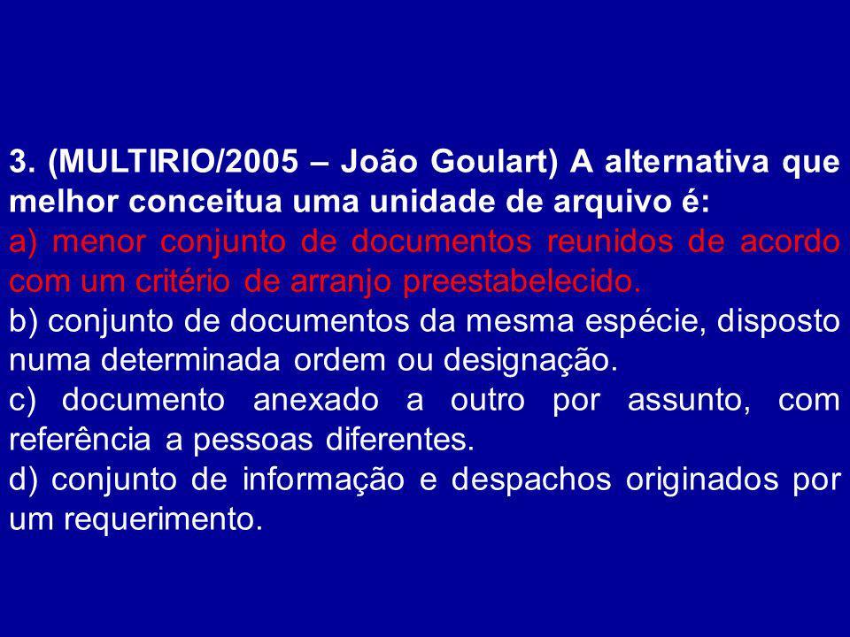 3. (MULTIRIO/2005 – João Goulart) A alternativa que melhor conceitua uma unidade de arquivo é: