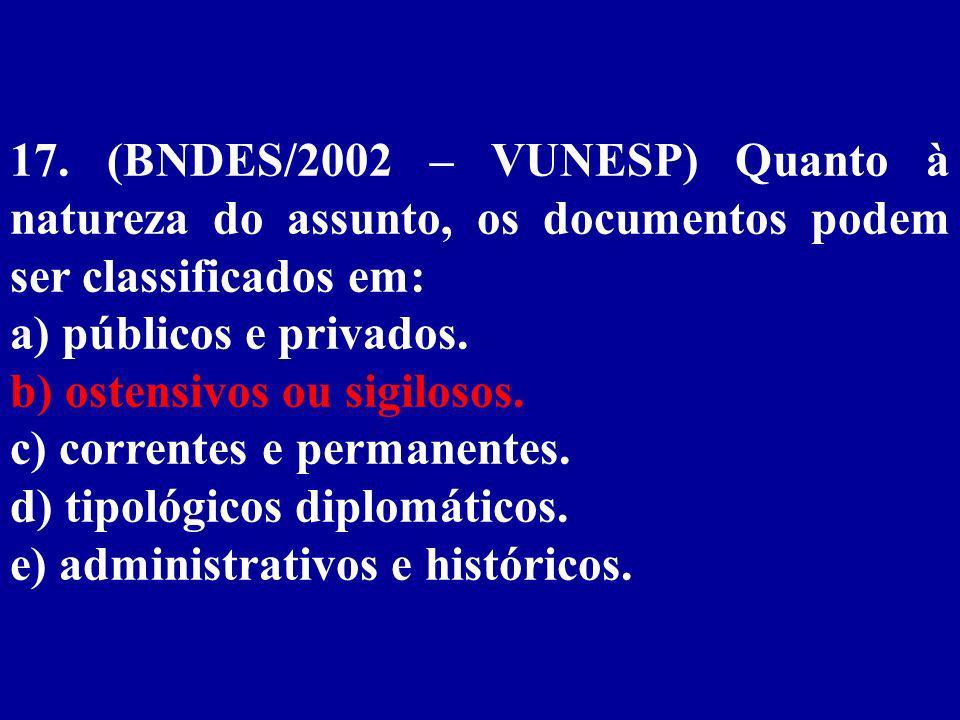 17. (BNDES/2002 – VUNESP) Quanto à natureza do assunto, os documentos podem ser classificados em: