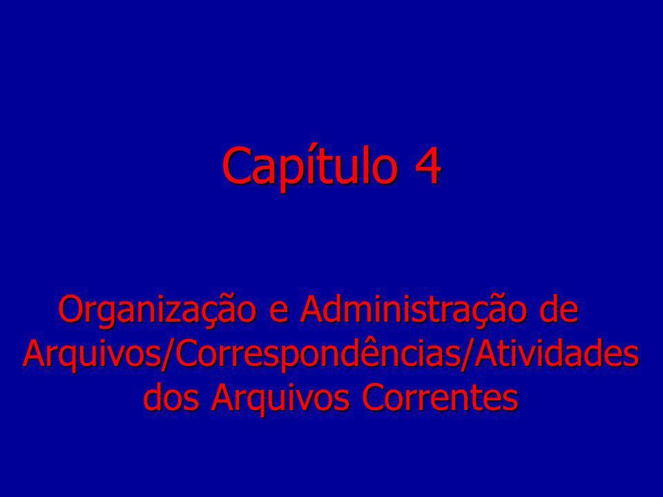 Capítulo 4 Organização e Administração de Arquivos/Correspondências/Atividades dos Arquivos Correntes.