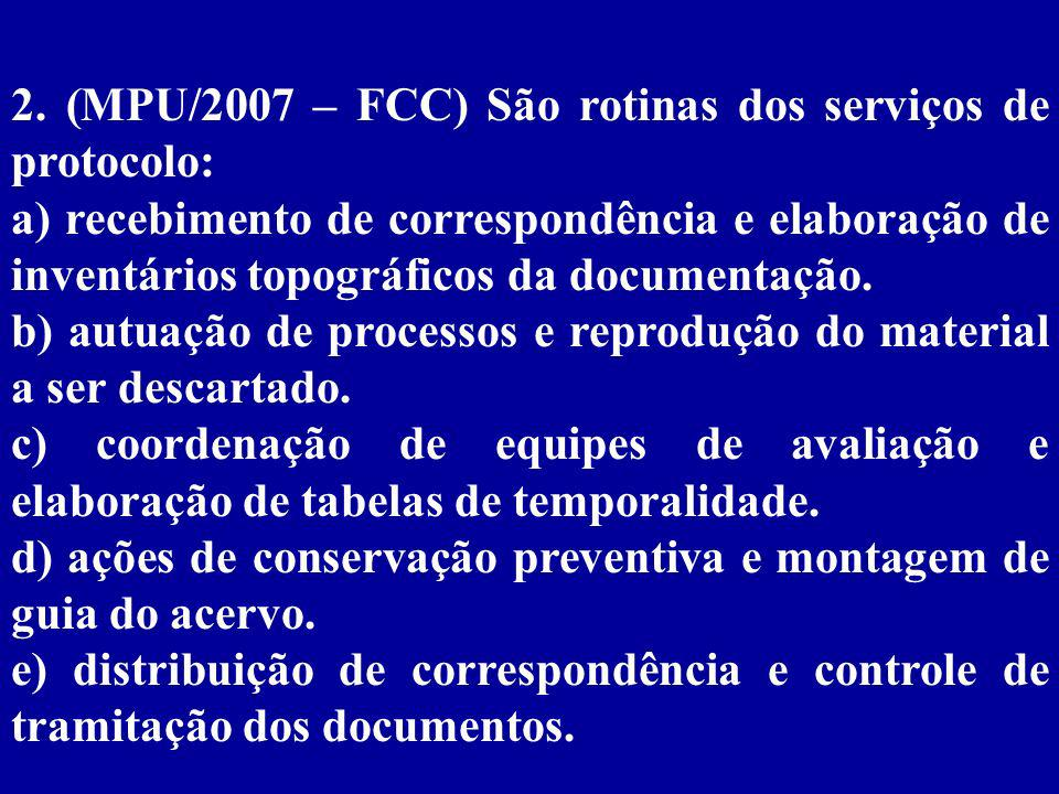 2. (MPU/2007 – FCC) São rotinas dos serviços de protocolo:
