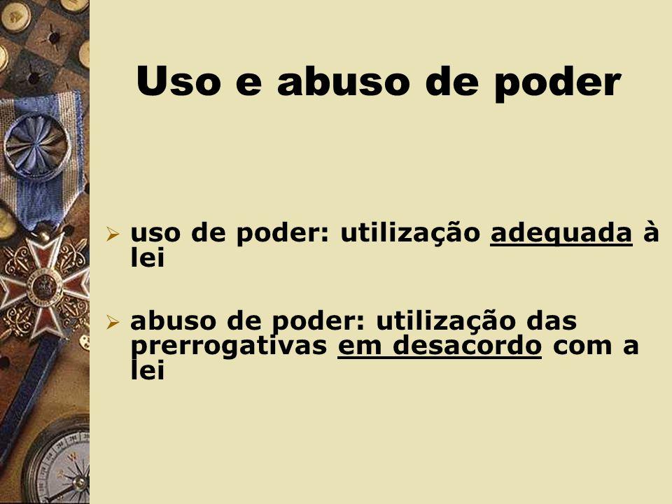 Uso e abuso de poder uso de poder: utilização adequada à lei