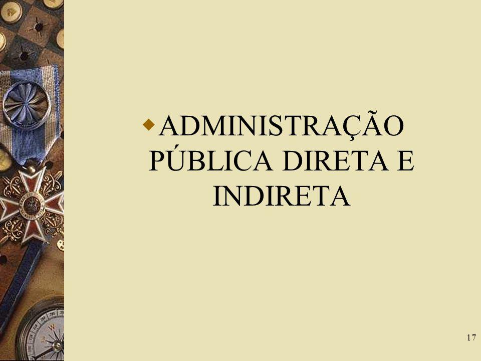 ADMINISTRAÇÃO PÚBLICA DIRETA E INDIRETA