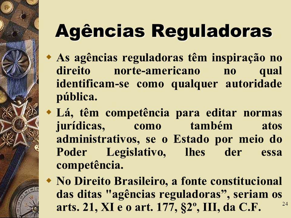 Agências Reguladoras As agências reguladoras têm inspiração no direito norte-americano no qual identificam-se como qualquer autoridade pública.