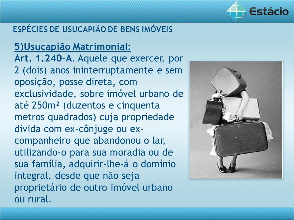 5)Usucapião Matrimonial: