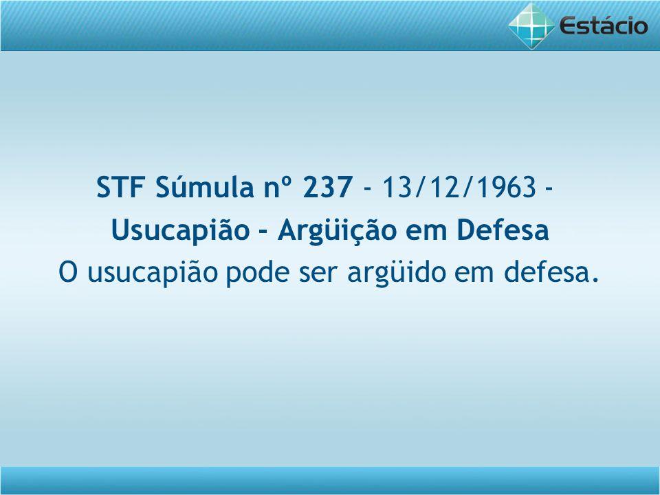 Usucapião - Argüição em Defesa O usucapião pode ser argüido em defesa.