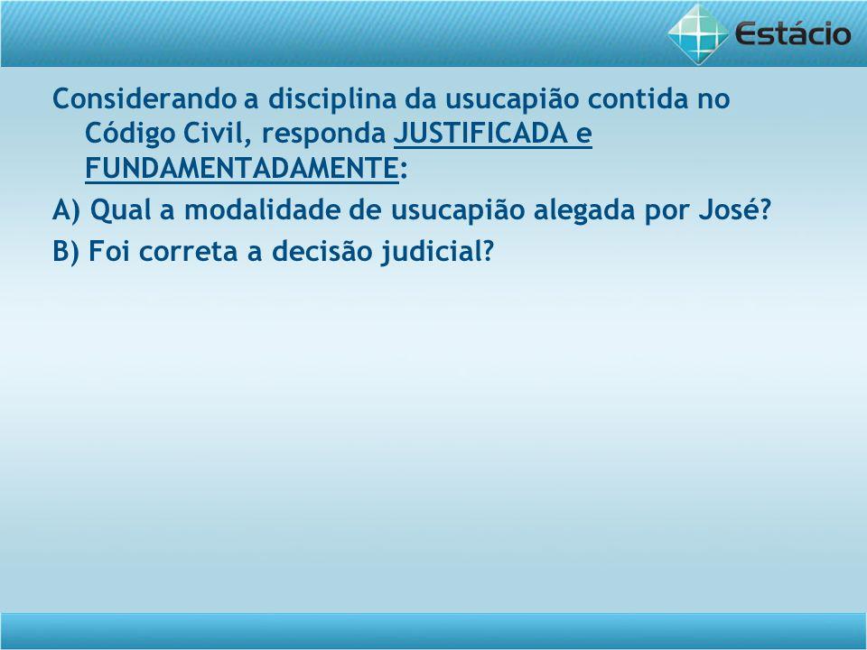 Considerando a disciplina da usucapião contida no Código Civil, responda JUSTIFICADA e FUNDAMENTADAMENTE: