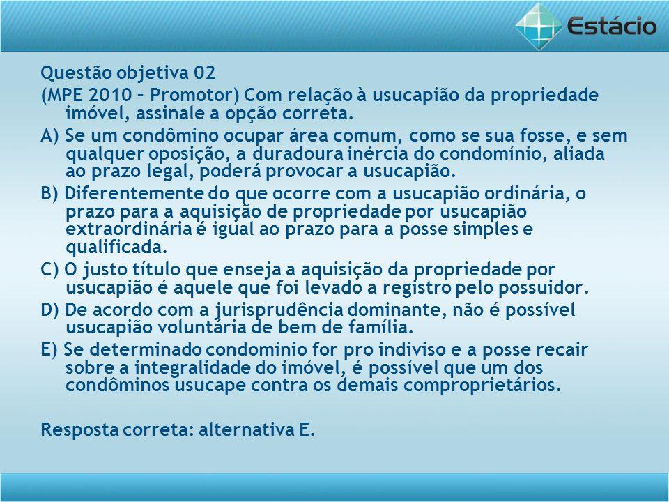 Questão objetiva 02 (MPE 2010 – Promotor) Com relação à usucapião da propriedade imóvel, assinale a opção correta.