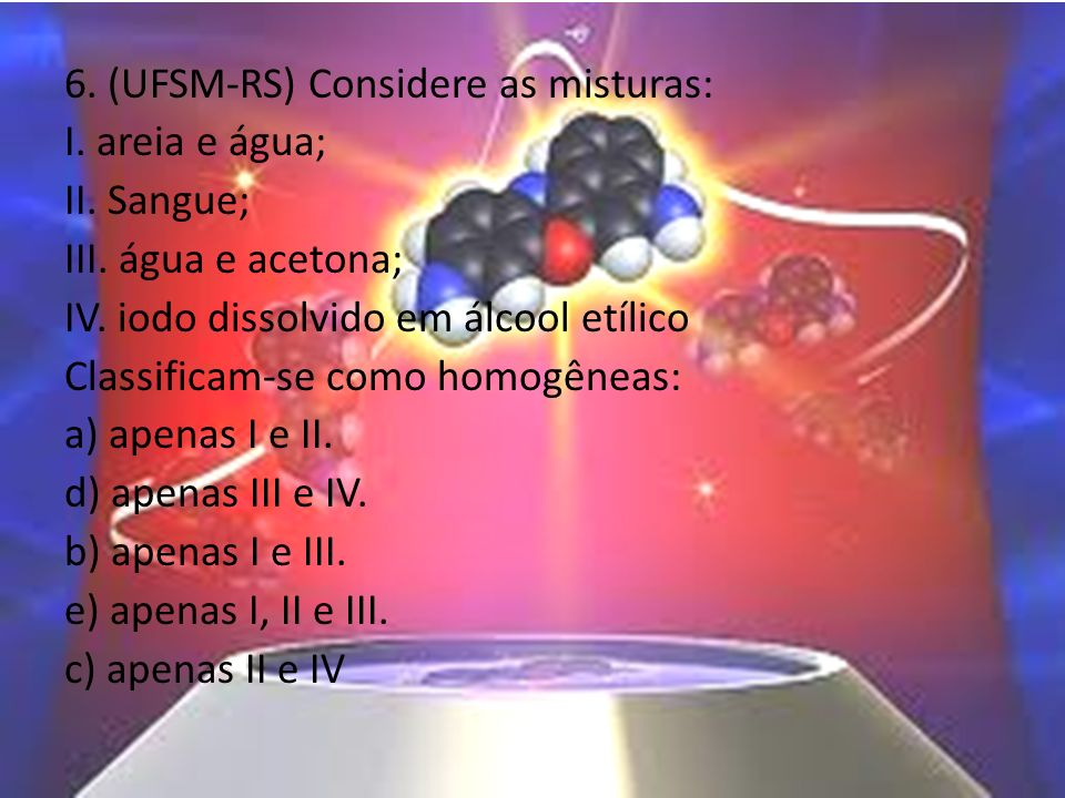 6. (UFSM-RS) Considere as misturas: