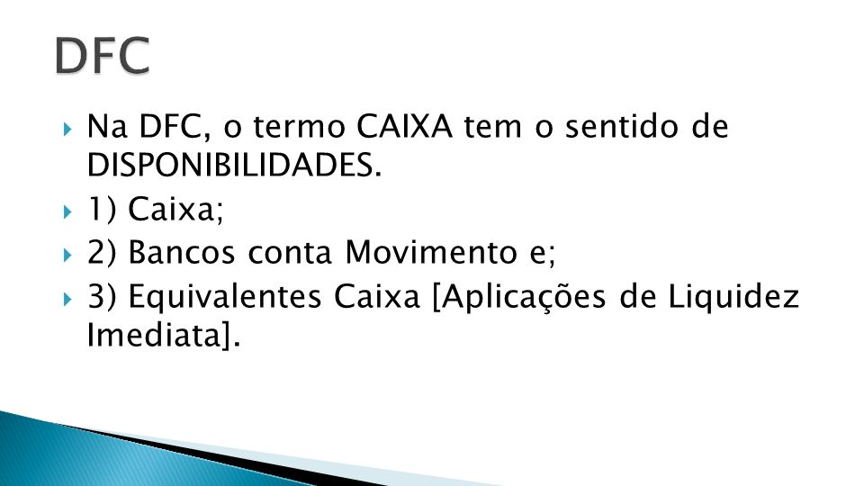 DFC Na DFC, o termo CAIXA tem o sentido de DISPONIBILIDADES. 1) Caixa;