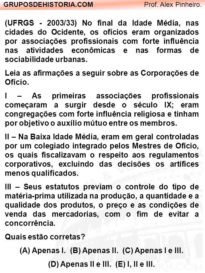 Leia as afirmações a seguir sobre as Corporações de Ofício.