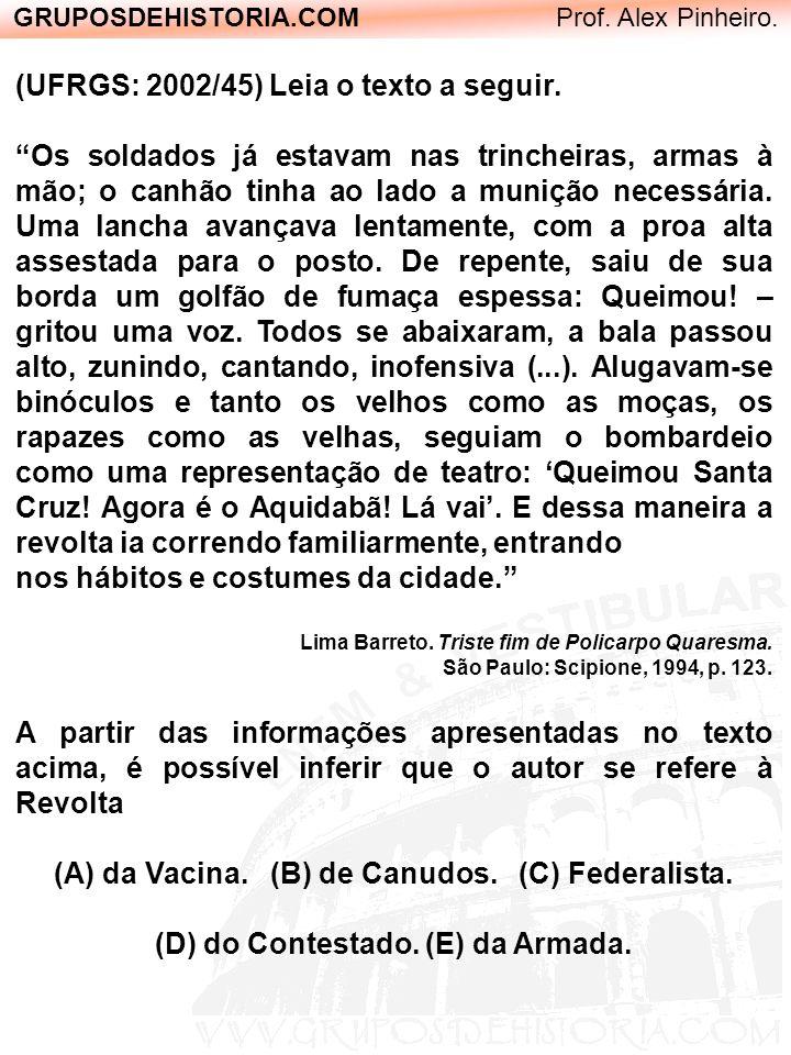 (A) da Vacina. (B) de Canudos. (C) Federalista.