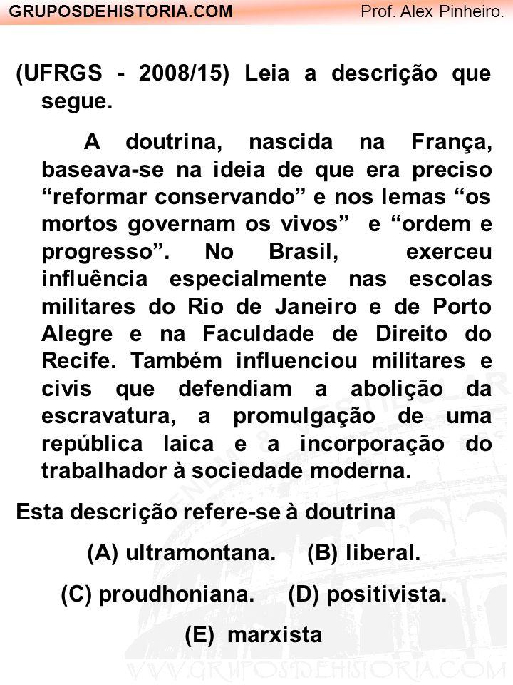 ultramontana. (B) liberal. (C) proudhoniana. (D) positivista.