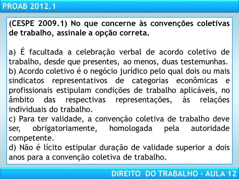 (CESPE 2009.1) No que concerne às convenções coletivas de trabalho, assinale a opção correta.