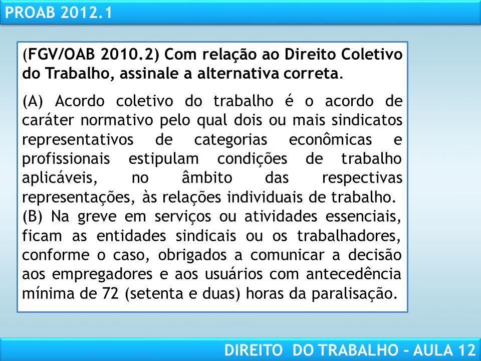 (FGV/OAB 2010.2) Com relação ao Direito Coletivo do Trabalho, assinale a alternativa correta.