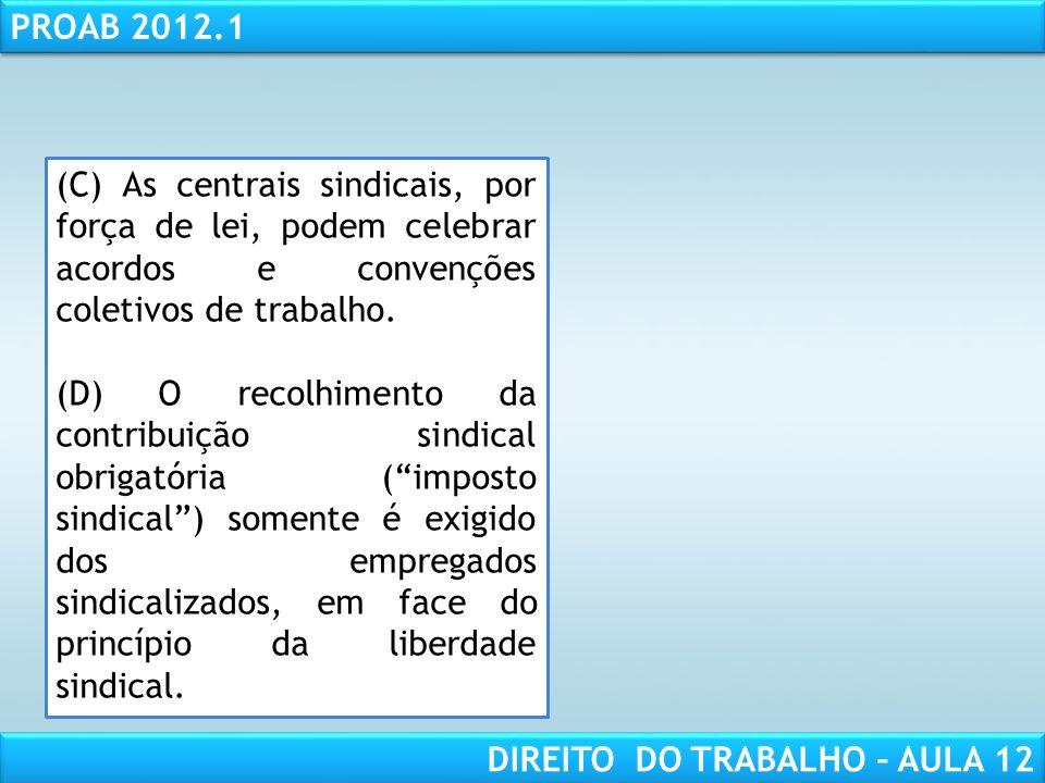 (C) As centrais sindicais, por força de lei, podem celebrar acordos e convenções coletivos de trabalho.