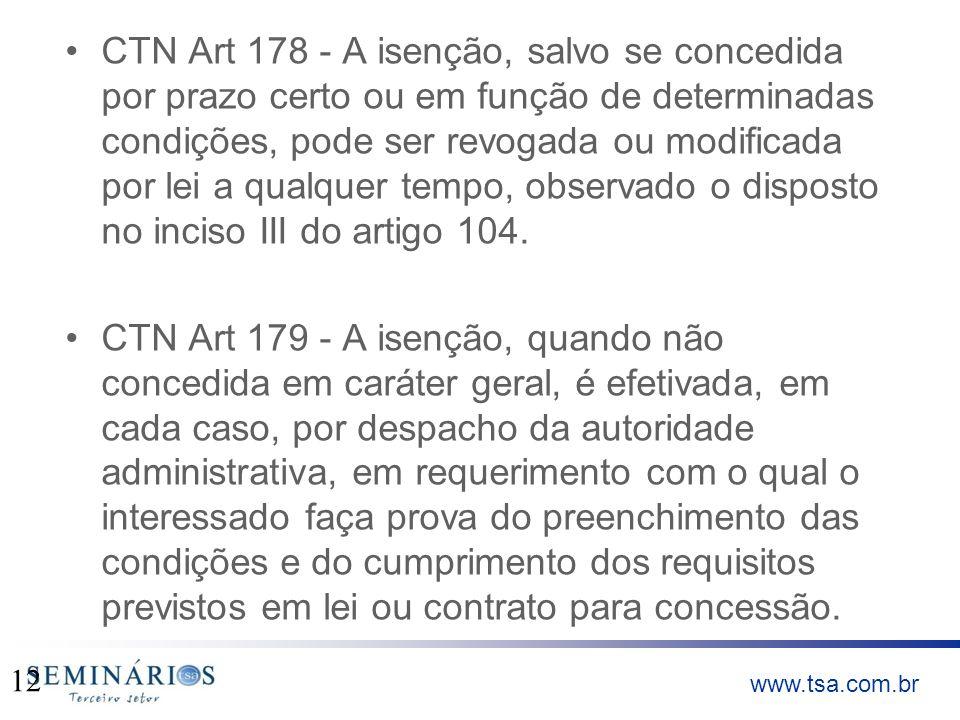 CTN Art 178 - A isenção, salvo se concedida por prazo certo ou em função de determinadas condições, pode ser revogada ou modificada por lei a qualquer tempo, observado o disposto no inciso III do artigo 104.