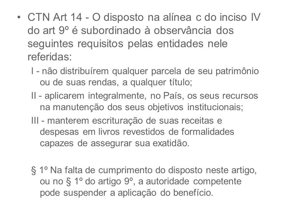 CTN Art 14 - O disposto na alínea c do inciso IV do art 9º é subordinado à observância dos seguintes requisitos pelas entidades nele referidas: