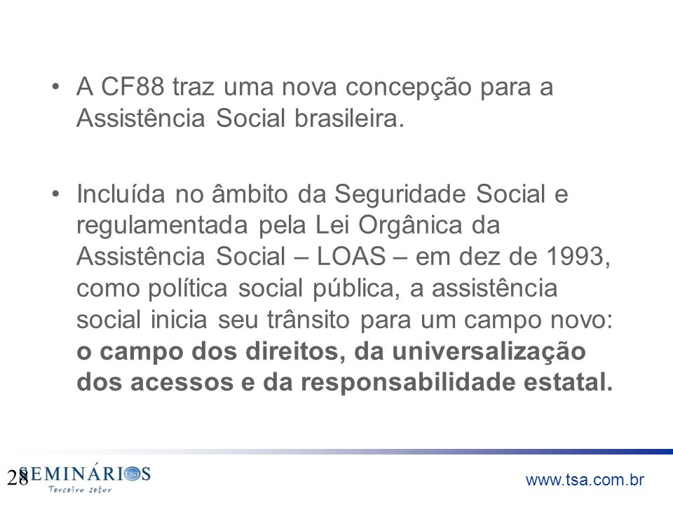 A CF88 traz uma nova concepção para a Assistência Social brasileira.