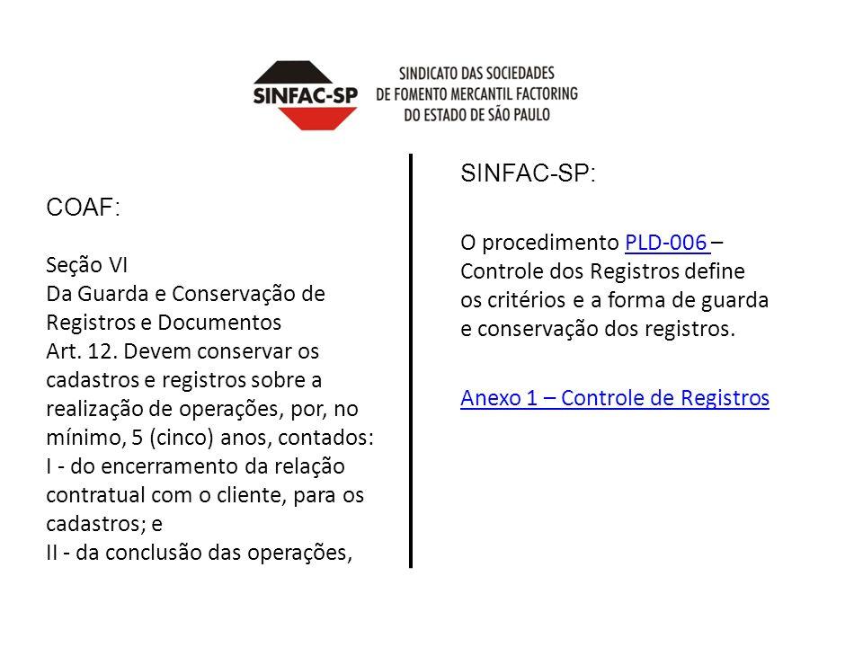 SINFAC-SP: O procedimento PLD-006 –Controle dos Registros define os critérios e a forma de guarda e conservação dos registros.