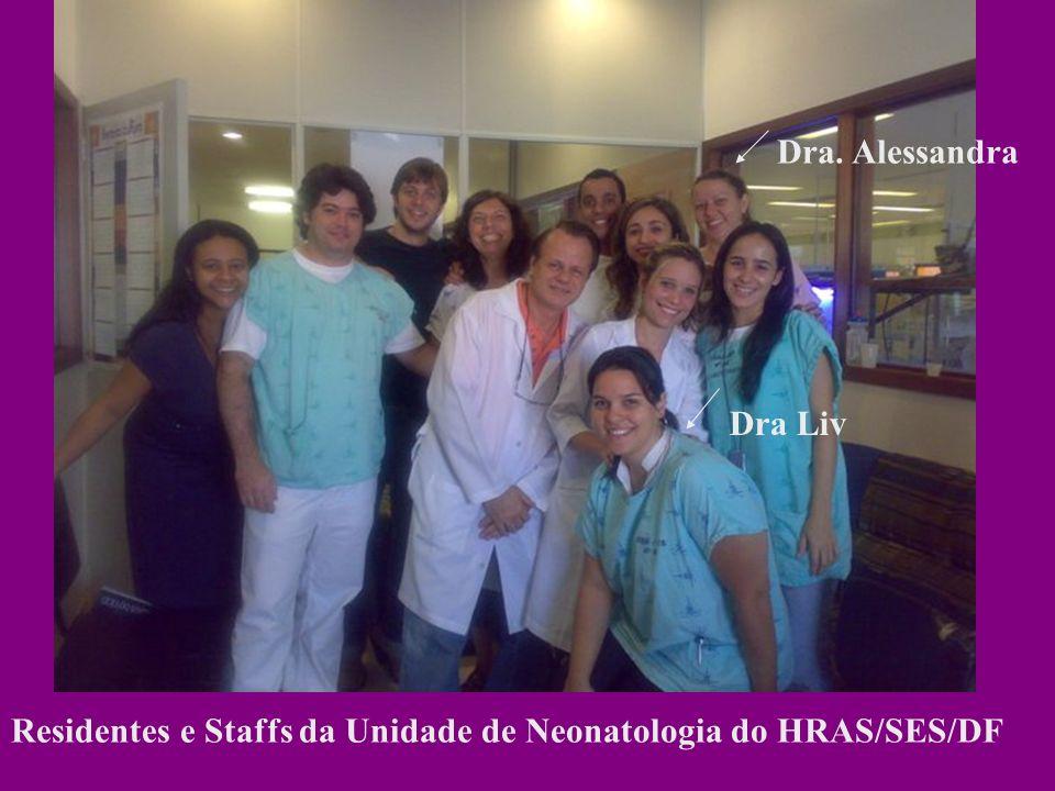 Dra. Alessandra Dra Liv Residentes e Staffs da Unidade de Neonatologia do HRAS/SES/DF