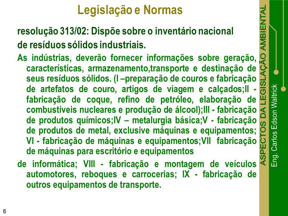 Legislação e Normas resolução 313/02: Dispõe sobre o inventário nacional. de resíduos sólidos industriais.