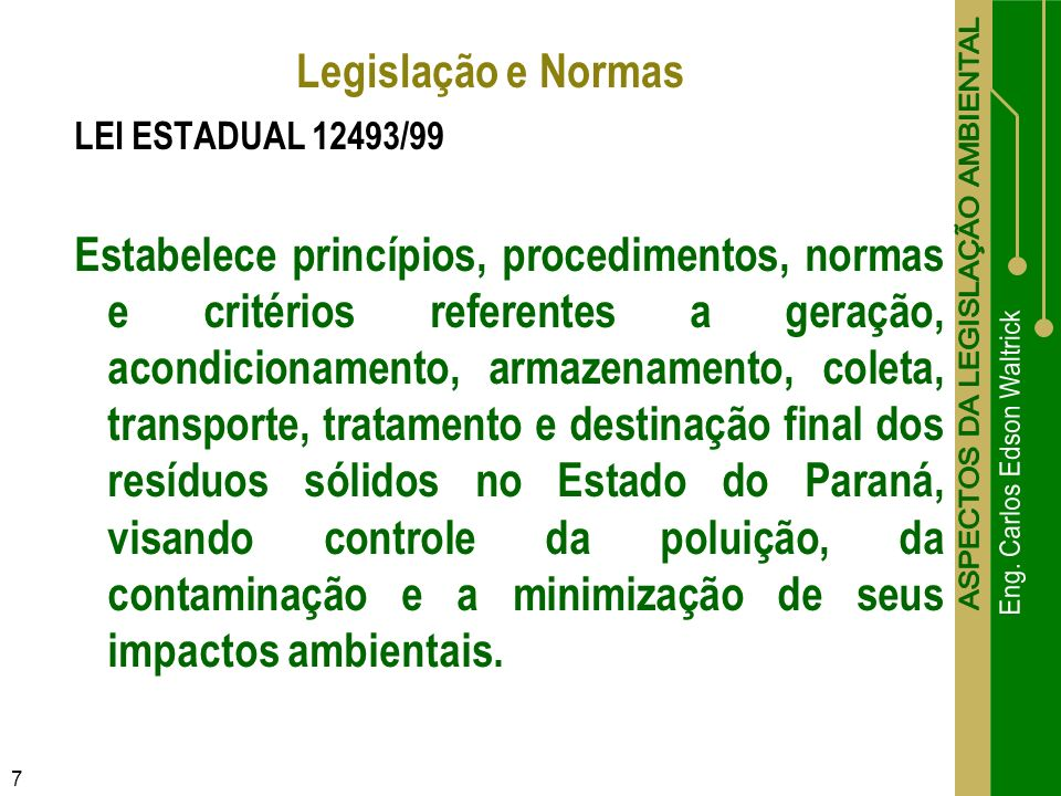 Legislação e Normas LEI ESTADUAL 12493/99.