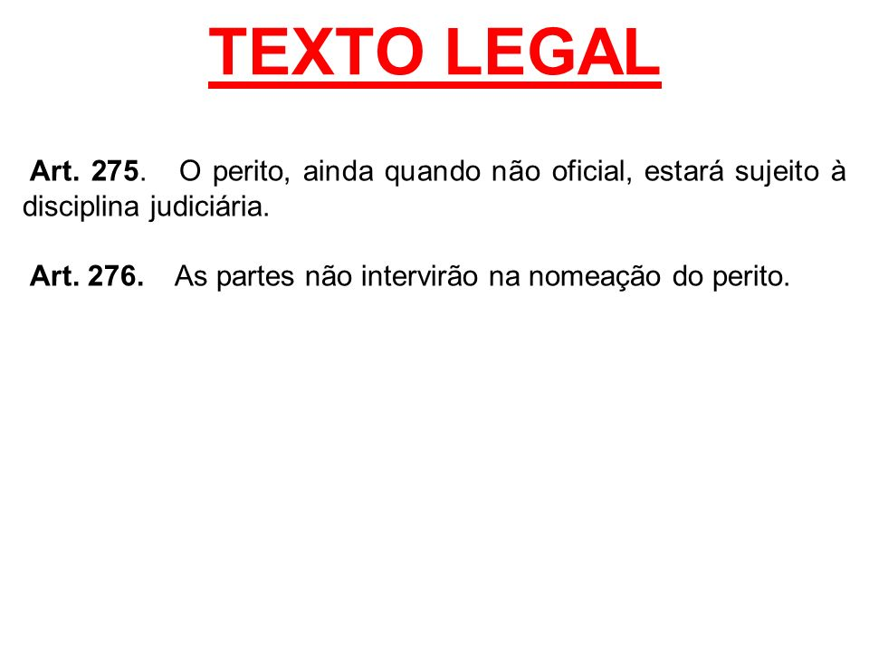 TEXTO LEGAL Art. 275. O perito, ainda quando não oficial, estará sujeito à disciplina judiciária.