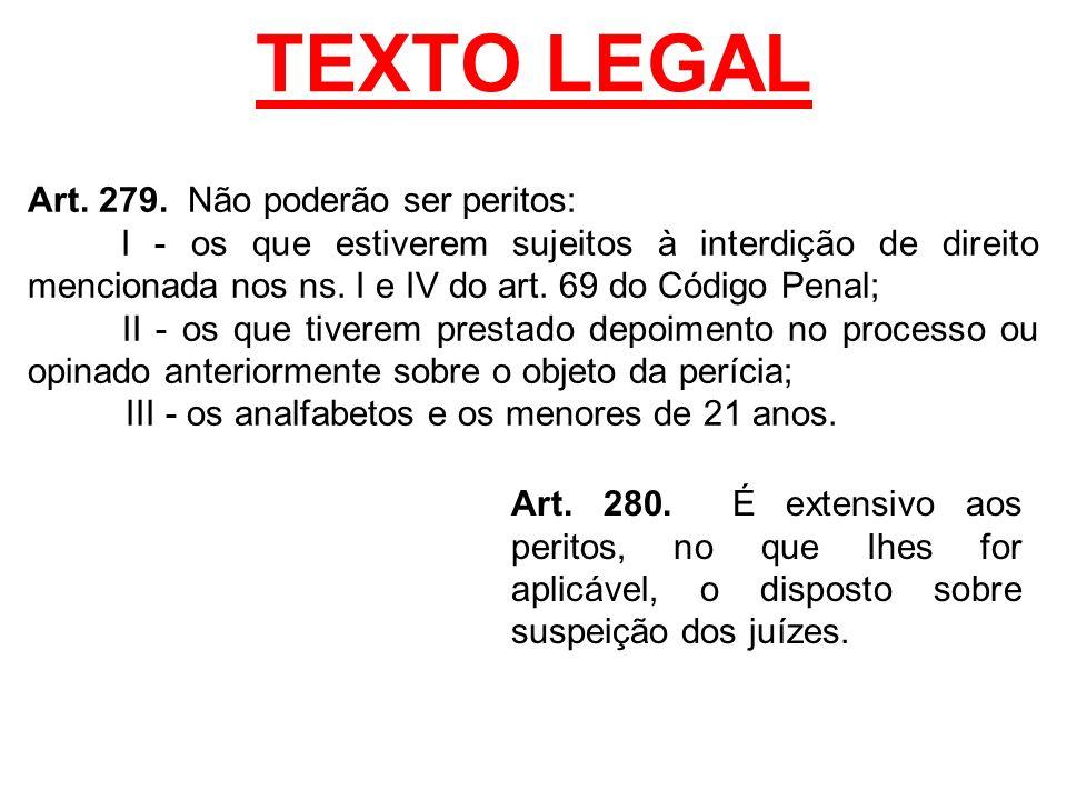 TEXTO LEGAL Art. 279. Não poderão ser peritos: