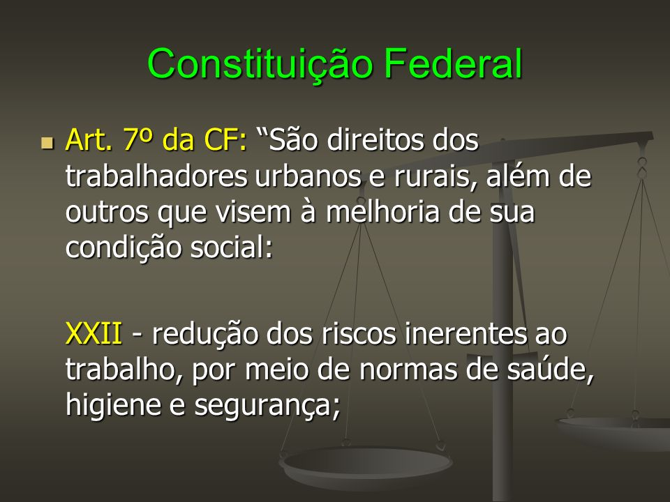 Constituição Federal Art. 7º da CF: São direitos dos trabalhadores urbanos e rurais, além de outros que visem à melhoria de sua condição social: