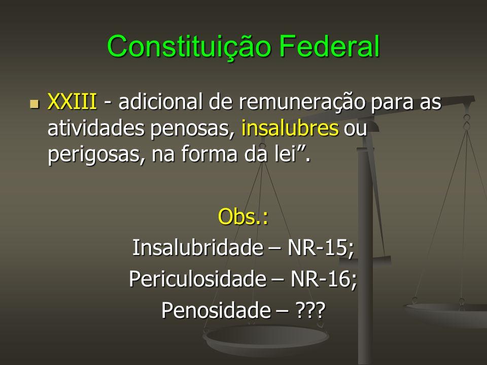 Constituição Federal XXIII - adicional de remuneração para as atividades penosas, insalubres ou perigosas, na forma da lei .