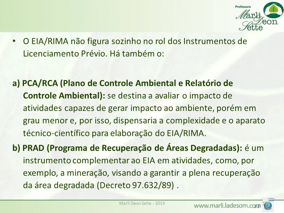 O EIA/RIMA não figura sozinho no rol dos Instrumentos de Licenciamento Prévio. Há também o: