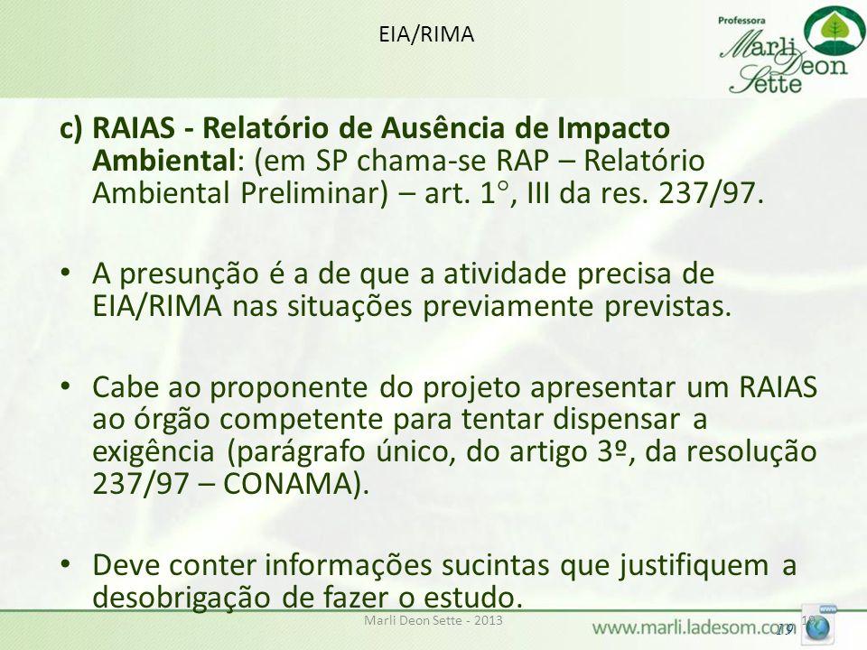 EIA/RIMA c) RAIAS - Relatório de Ausência de Impacto Ambiental: (em SP chama-se RAP – Relatório Ambiental Preliminar) – art. 1°, III da res. 237/97.