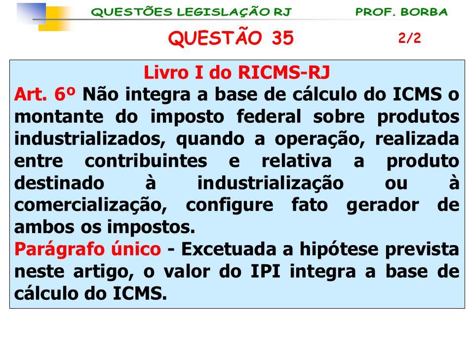 QUESTÃO 35 Livro I do RICMS-RJ