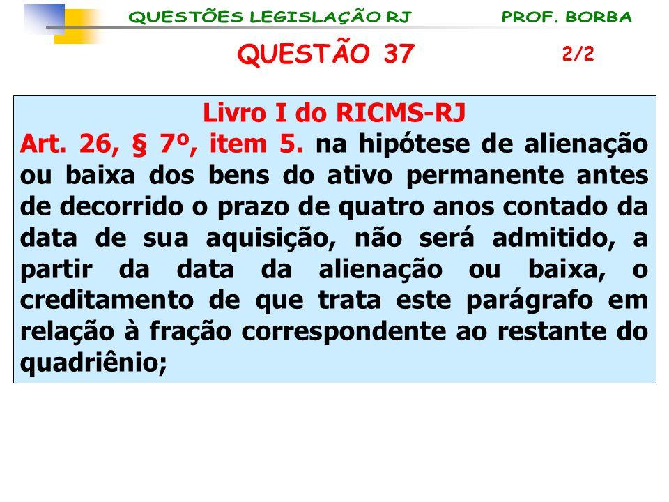 QUESTÃO 37 Livro I do RICMS-RJ