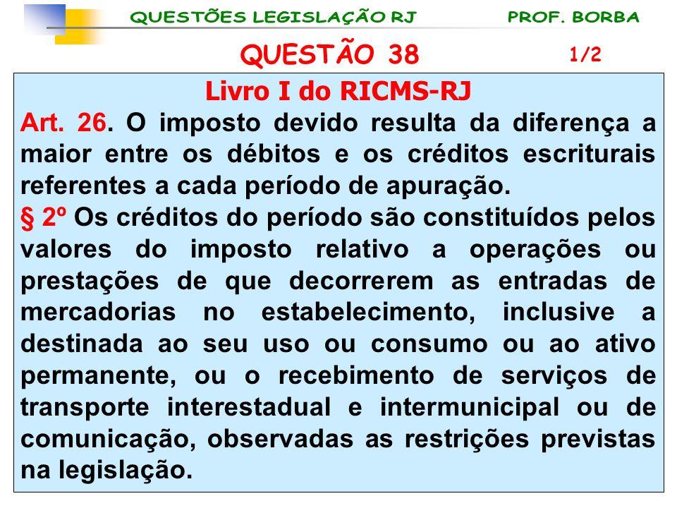 QUESTÃO 38 Livro I do RICMS-RJ