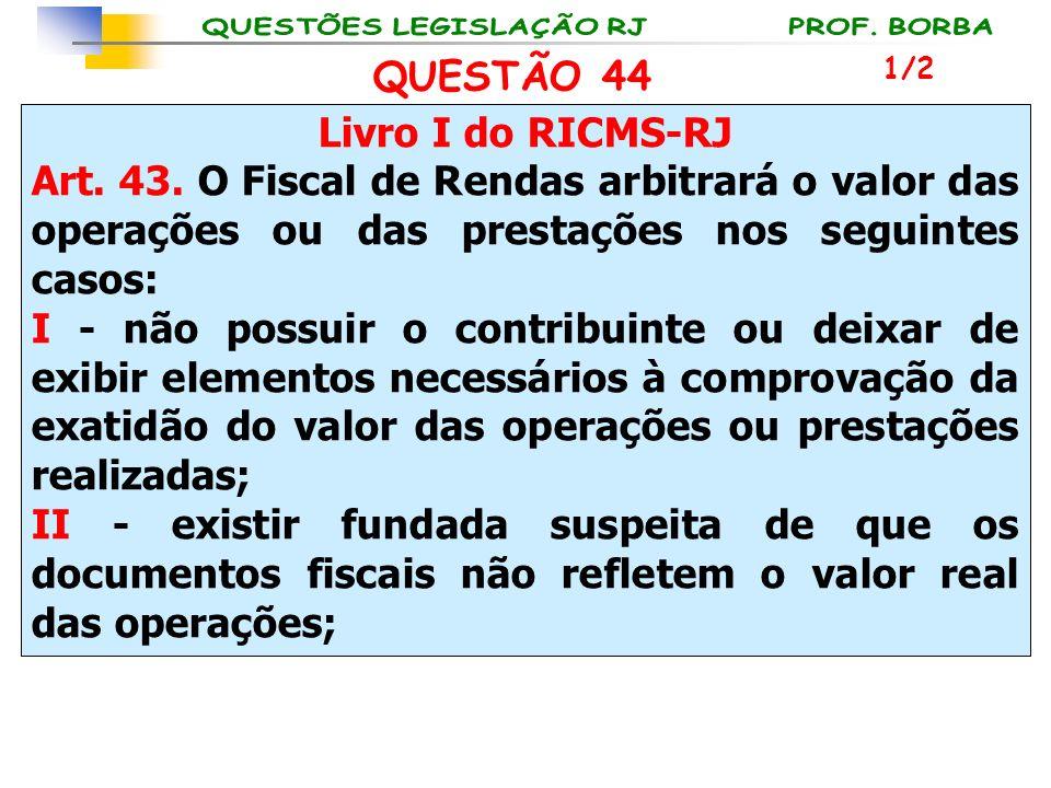 QUESTÃO 44 Livro I do RICMS-RJ