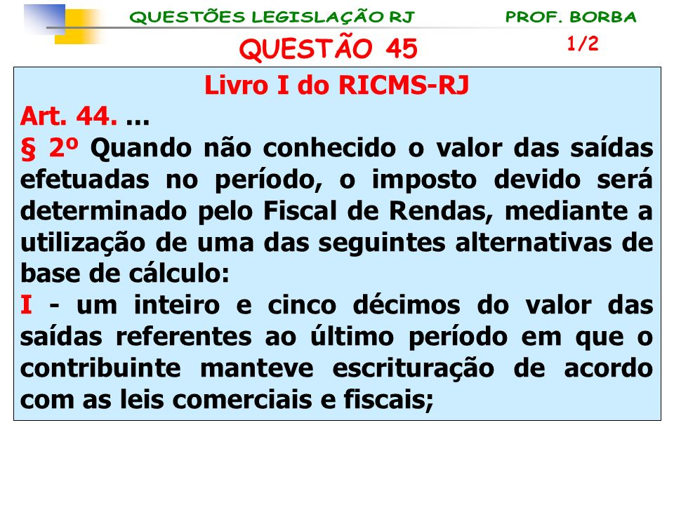 QUESTÃO 45 Livro I do RICMS-RJ Art. 44. ...