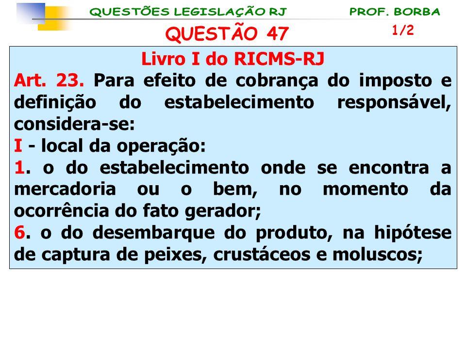 QUESTÃO 47 Livro I do RICMS-RJ