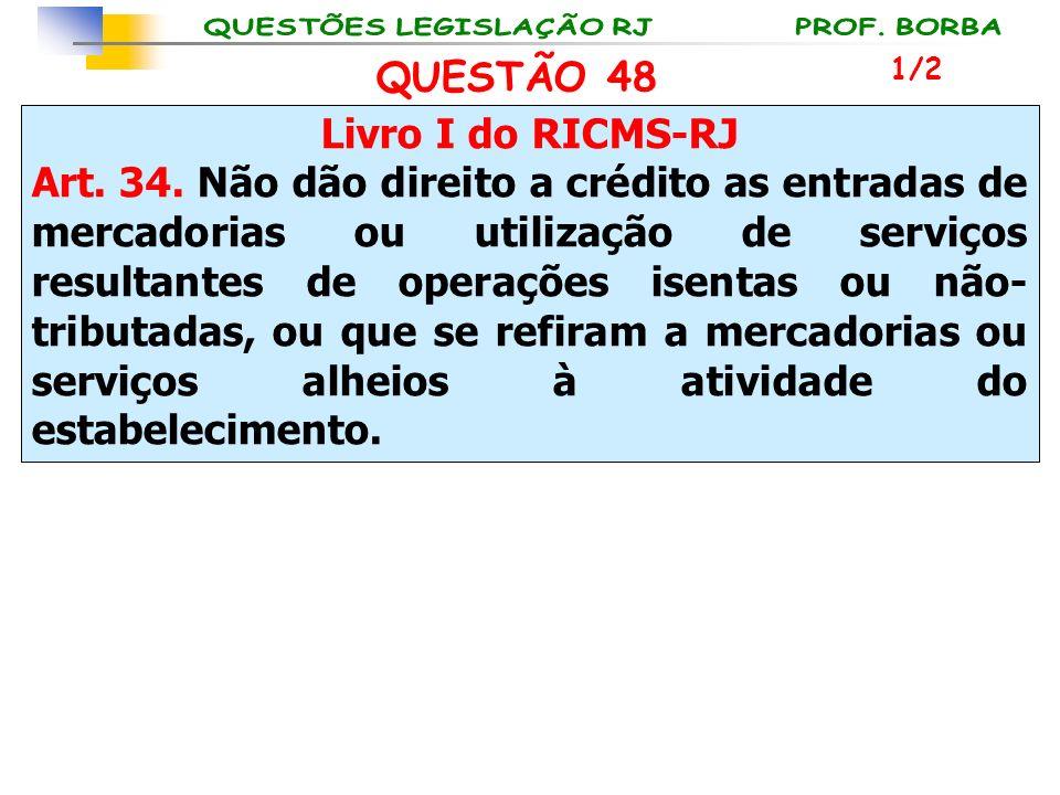 QUESTÃO 48 Livro I do RICMS-RJ