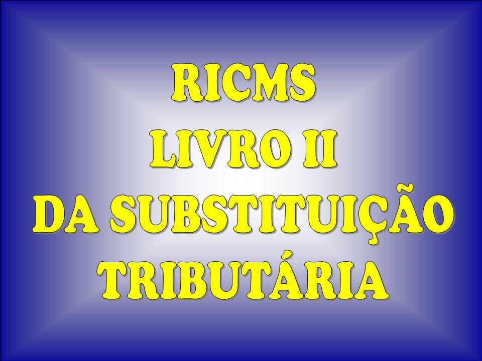 RICMS LIVRO II DA SUBSTITUIÇÃO TRIBUTÁRIA