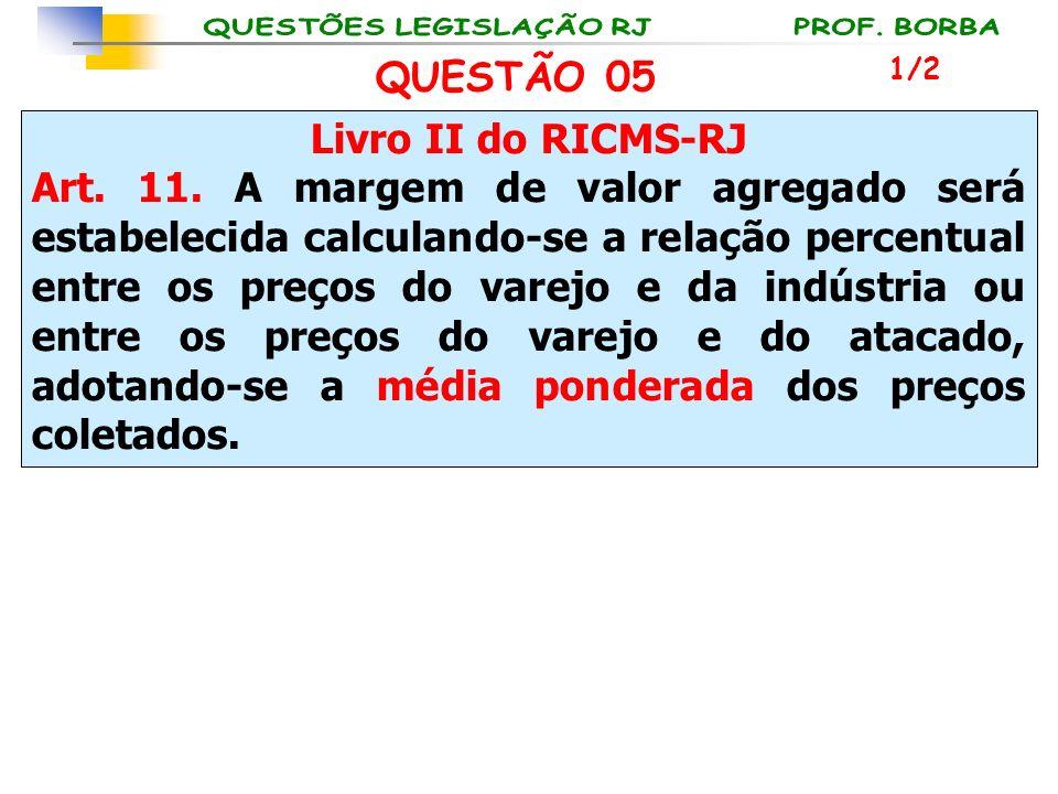 QUESTÃO 05 Livro II do RICMS-RJ