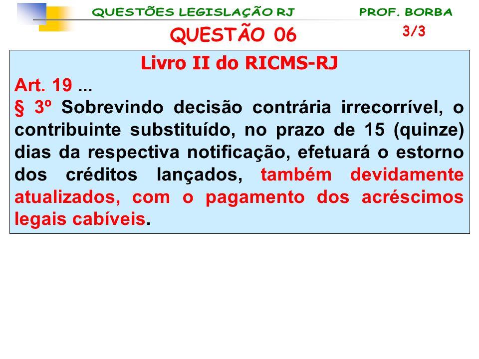 QUESTÃO 06 Livro II do RICMS-RJ Art. 19 ...
