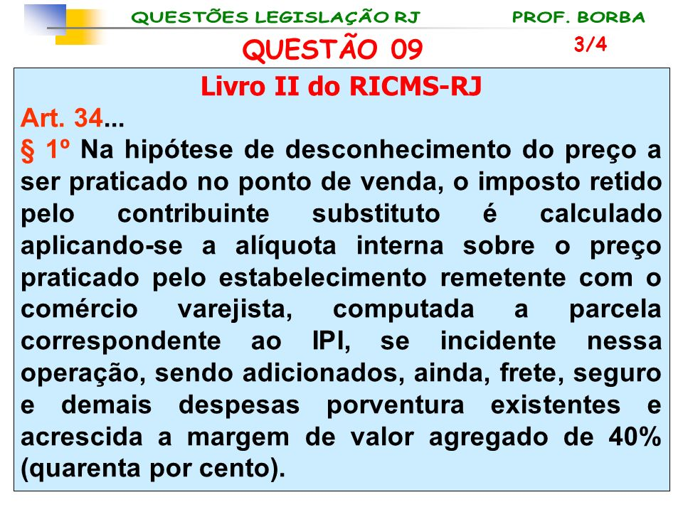 QUESTÃO 09 Livro II do RICMS-RJ Art. 34...