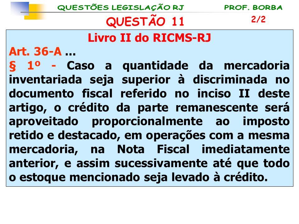 QUESTÃO 11 Livro II do RICMS-RJ Art. 36-A ...